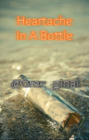 Heartache In A Bottle by bree_ginal