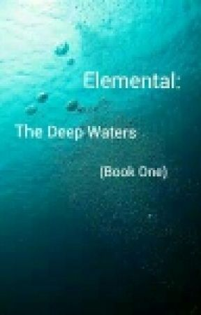 Elemental: The Deep Waters (Book One) by kcmcwilliams