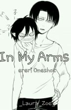 In My Arms  (Oneshot)#wattys2017 by _Laura_Zoe_
