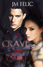 I CRAVE FOR Y'O+'U (I Thirst For You Book 2 - Vampire-Romance) by JMFelic