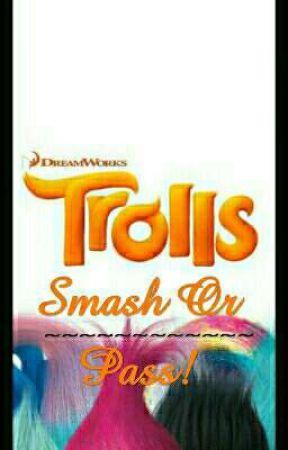 Trolls: Smash Or Pass! by xTrollsx