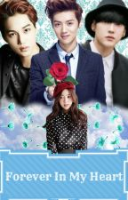 Forever In My Heart [Exo Fanfic Book2] by forbiDDenGurl