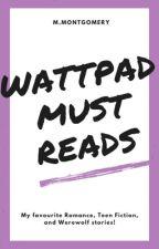 WATTPAD: MUST READS  by M_Montegomery