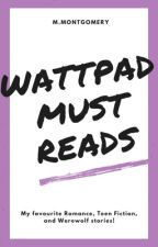 WATTPAD: MUST READS by MMontegomery5