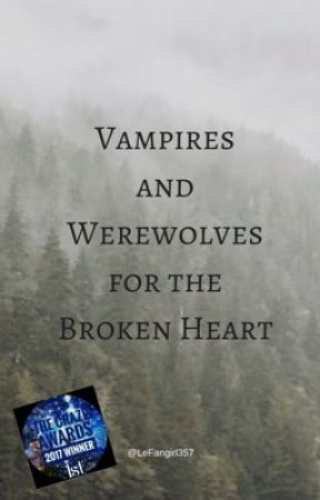 Vampires and Werewolves for the Broken Heart by LeFangirl357