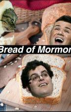 Bread Of Mormon: Rants 3 by fandomtrashbean