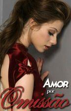 Amor Por Omissão (CONCLUÍDO) #5 by dreamworkgirl
