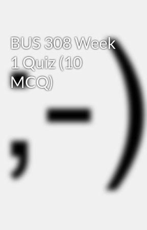 BUS 308 Week 1 Quiz (10 MCQ) by Gooddaylinks