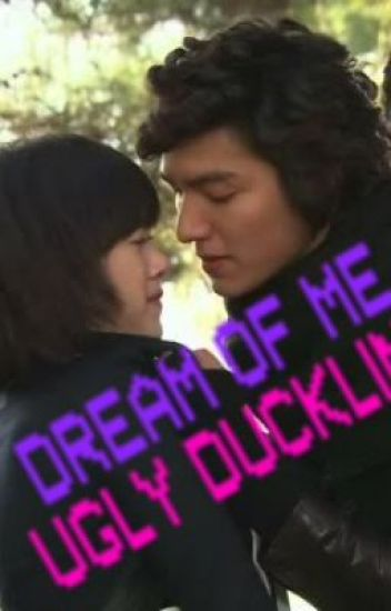 DREAM OF ME UGLY DUCKLING!!