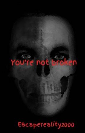 You're not broken by Escapereality2000