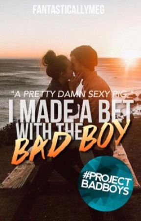 I Made A Bet With The Bad Boy  by PepsiMeetsUnicorns