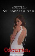 50 Sombras mas Oscuras by Maluma_Historias