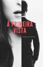 Á Primeira Vista (Completa) by QueziaSouza2