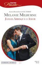 Jamais Arrisque o Amor - Melanie Milburne by lulessa