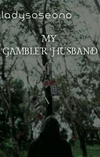 MY GAMBLER HUSBAND BOOK 2 OF I'M THE SECRET WIFE OF MY BOSS by LadySoseono
