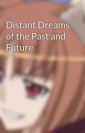 Distant Dreams of the Past and Future by Canislupus54
