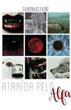 Atraída Pelo Alfa  by sabrinasilva282