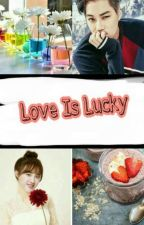 Love is Lucky (END)  by kimdaeri3