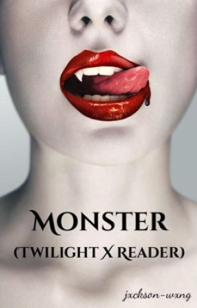 Monster (Twilight X Reader) by jxckson-wxng
