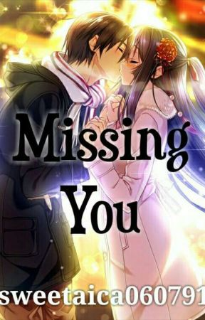 MISSING YOU by sweetaica060791