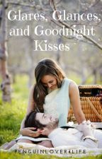 Glares, Glances, and Goodnight Kisses by penguinlover4life