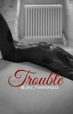 Trouble (Oneshot lwt+hes) by Larry_TommoHazza