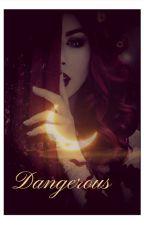 Dangerous(CANCELADA TEMPORALMENTE ) by SuicideGirl03