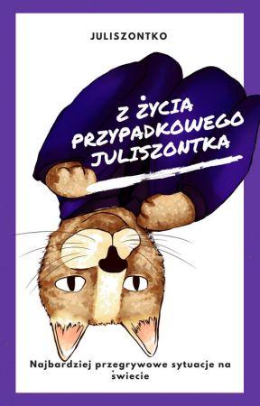 Z życia przypadkowego Juliszontka by Juliszontko