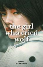 The Girl Who Cried Wolf #Wattys2018 by eyseeyuh