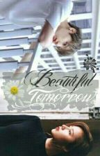 Beautiful Tomorrow (Completed)  by RaeRaHan