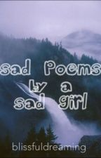Sad Poems by a Sad Girl by be11ossom