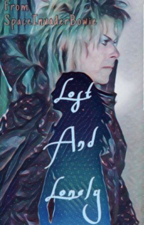 Lost And Lonely - A Labyrinth Fanfic [UPDATED VERSION] by SpaceInvaderBowie