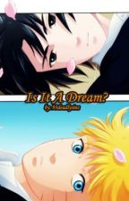 Is It A Dream? (A SasuNaru Fan Fiction) by HAILJAPS