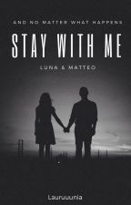 Stay With Me || Luna&Matteo by Lauruuunia
