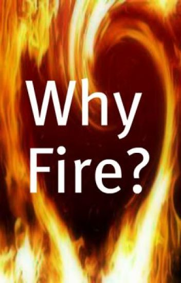 Why Fire?