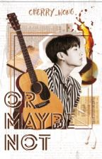 Or Maybe Not  ||  BTS Jeon Jungkook [Completed] by cherryw_wong