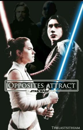 OPPOSITES ATTRACT : A Reylo Story  by thelastsithIam