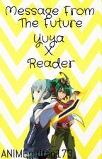 ~Message From The Future~ Yuya X Reader FanFiction by ANIMEgirlfan173