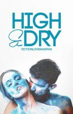 High & Dry by fictionloverandfan