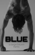 Blue // Sergei Polunin FanFiction ✔ by CarrotBoss