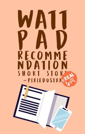 Wattpad Recommendation (Short Story) by -pixiedustxx
