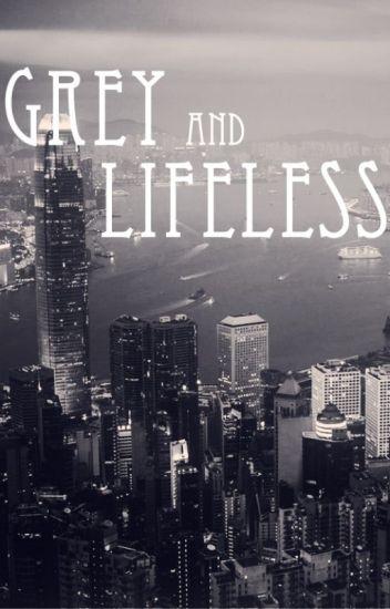 Grey and Lifeless