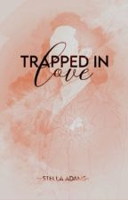 Trapped In Love by XoXo_girly03
