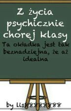 Z życia psychicznie chorej klasy by lis88888888