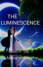 THE LUMINESCENCE by voracious_writer