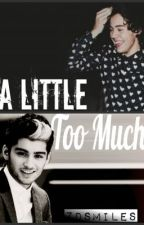A Little Too Much [Zarry] by ZDsmiles