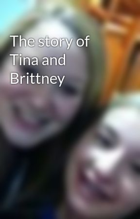 The story of Tina and Brittney by HaileeNyswonger