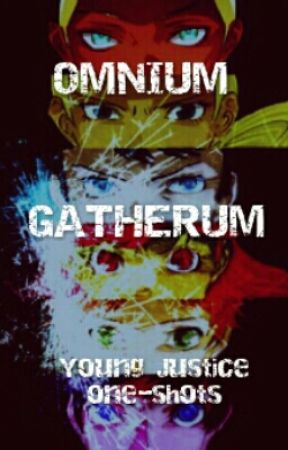 Omnium Gatherum Of Young Justice One-Shots by NeverBeenRealAtAll