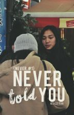 Never Told You by hessalean