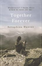 Together Forever(Completed) by Ashlyn_Rosein